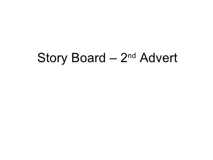 Story Board – 2 nd  Advert