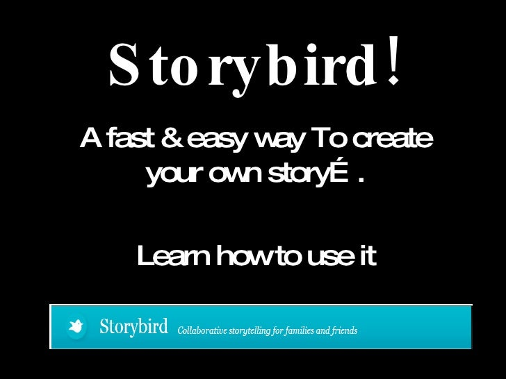 Storybird! A fast & easy way To create your own story…. Learn how to use it