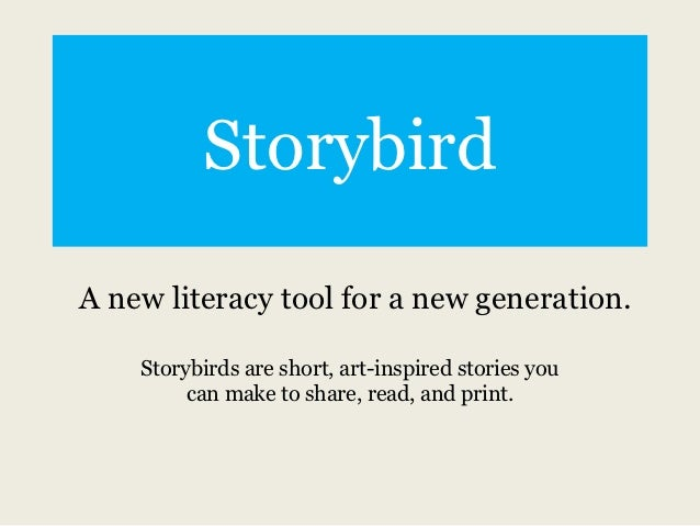 StorybirdA new literacy tool for a new generation.    Storybirds are short, art-inspired stories you         can make to s...