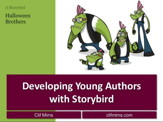 Developing Young Authors with Storybird Clif Mims  clifmims.com