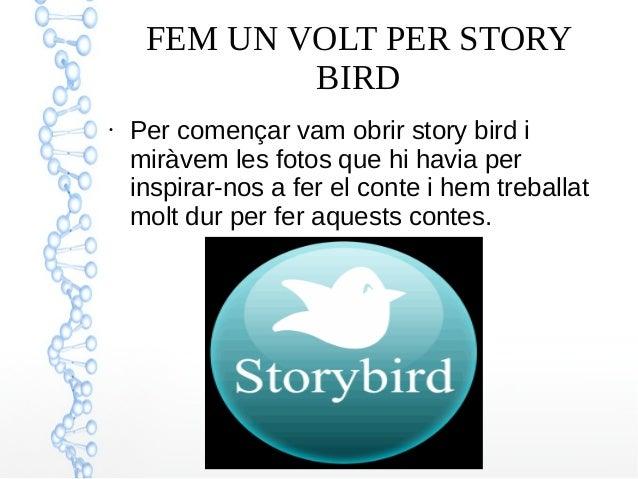 FEM UN VOLT PER STORY BIRD ● Per començar vam obrir story bird i miràvem les fotos que hi havia per inspirar-nos a fer el ...