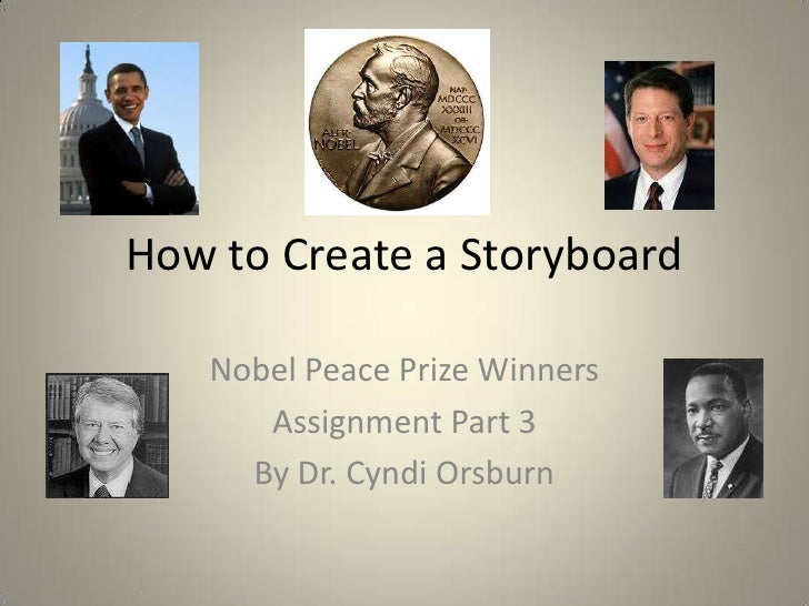 How to Create a Storyboard<br />Nobel Peace Prize Winners<br />Assignment Part 3<br />By Dr. Cyndi Orsburn<br />