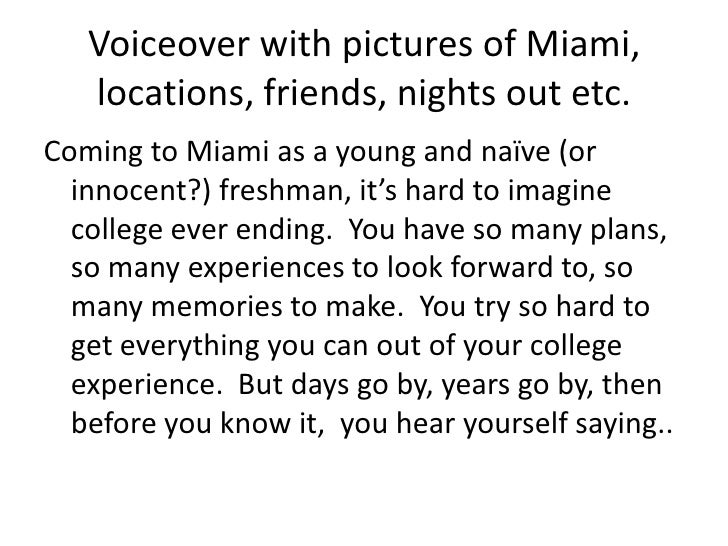 Voiceover with pictures of Miami, locations, friends, nights out etc.<br />Coming to Miami as a young and naïve (or innoce...