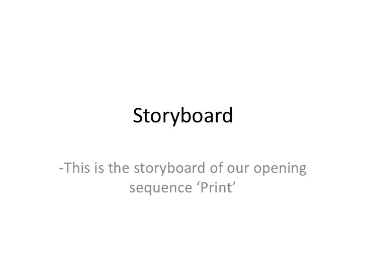Storyboard<br />-This is the storyboard of our opening sequence 'Print'<br />