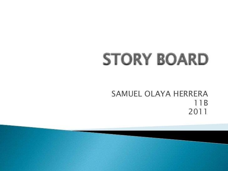 STORY BOARD<br />SAMUEL OLAYA HERRERA<br />11B<br />2011<br />