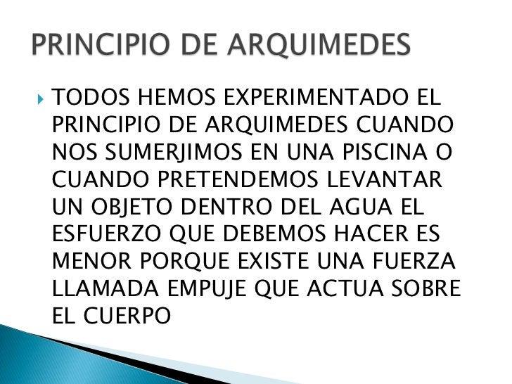 TODOS HEMOS EXPERIMENTADO EL PRINCIPIO DE ARQUIMEDES CUANDO NOS SUMERJIMOS EN UNA PISCINA O CUANDO PRETENDEMOS LEVANTAR UN...