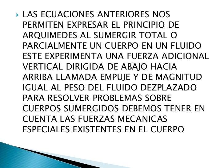 LAS ECUACIONES ANTERIORES NOS PERMITEN EXPRESAR EL PRINCIPIO DE ARQUIMEDES AL SUMERGIR TOTAL O PARCIALMENTE UN CUERPO EN U...