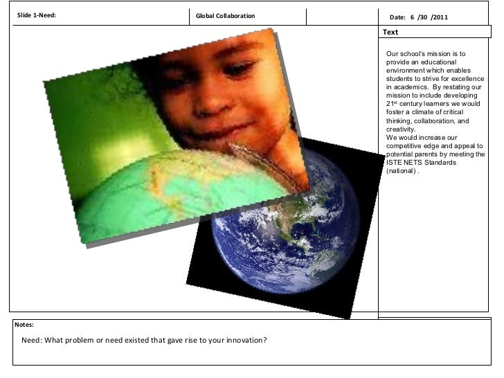 Slide 1-Need: Date:  6  /30  /2011  Global Collaboration Text Notes: Need: What problem or need existed that gave rise to ...