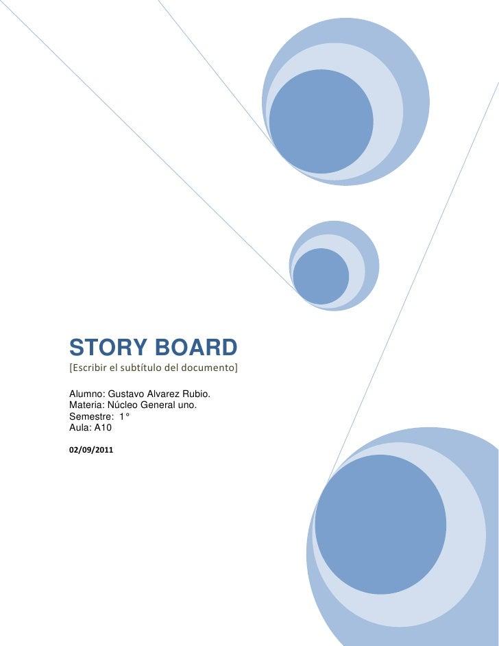 STORY BOARD[Escribir el subtítulo del documento]Alumno: Gustavo Alvarez Rubio.Materia: Núcleo General uno.Semestre:  1°Aul...