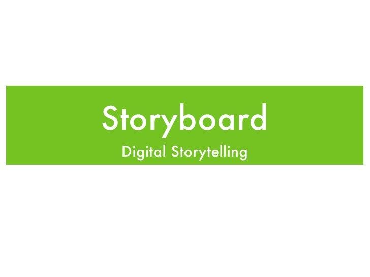 Storyboard <ul><li>Digital Storytelling </li></ul>