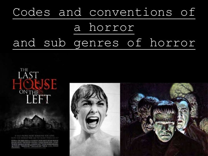 Codes and conventions of        a horrorand sub genres of horror