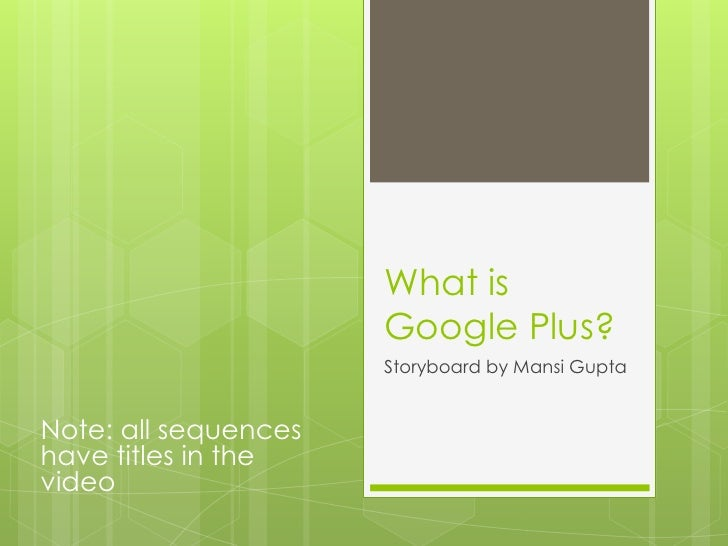 What is                      Google Plus?                      Storyboard by Mansi GuptaNote: all sequenceshave titles in ...