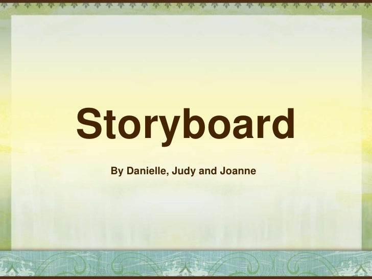 Storyboard By Danielle, Judy and Joanne