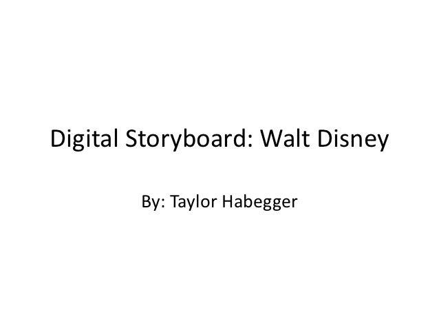 Digital Storyboard: Walt Disney        By: Taylor Habegger