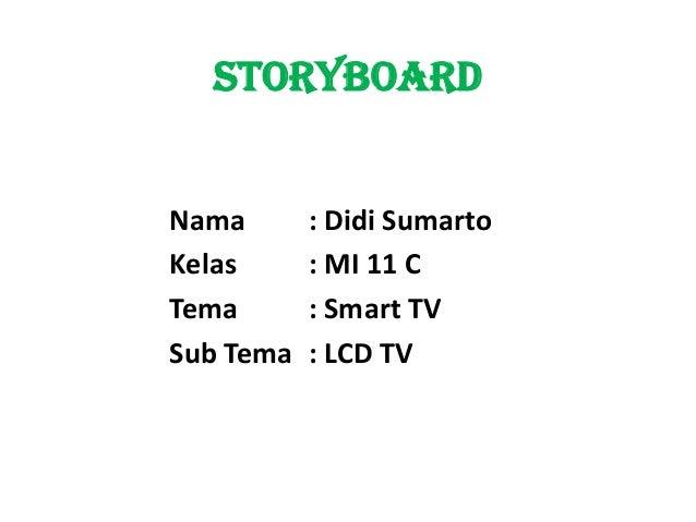 STORYBOARDNama       : Didi SumartoKelas      : MI 11 CTema       : Smart TVSub Tema   : LCD TV