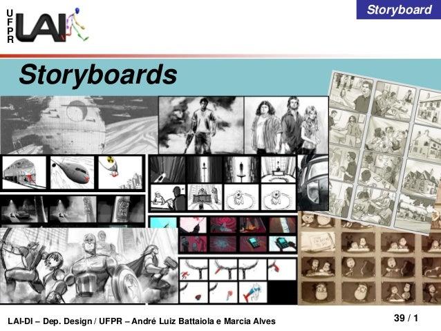 U F P R LAI-DI – Dep. Design / UFPR – André Luiz Battaiola e Marcia Alves 39 / 1 Storyboard Storyboards