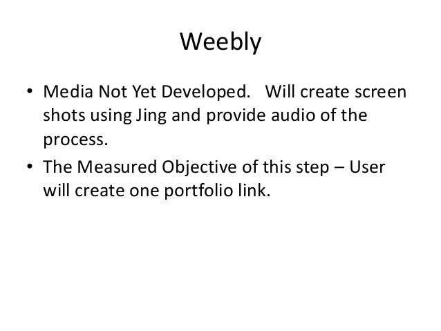 Weebly • Media Not Yet Developed. Will create screen shots using Jing and provide audio of the process. • The Measured Obj...