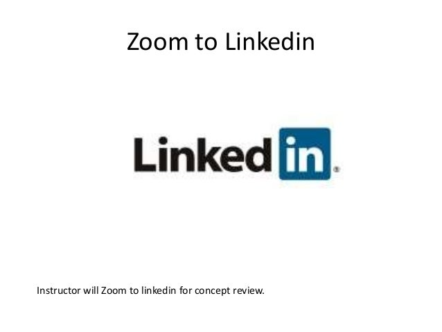 Zoom to Linkedin Instructor will Zoom to linkedin for concept review.