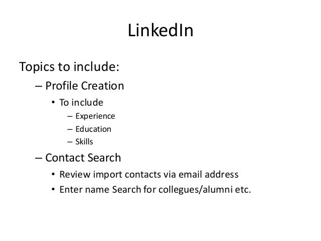 LinkedIn Topics to include: – Profile Creation • To include – Experience – Education – Skills – Contact Search • Review im...