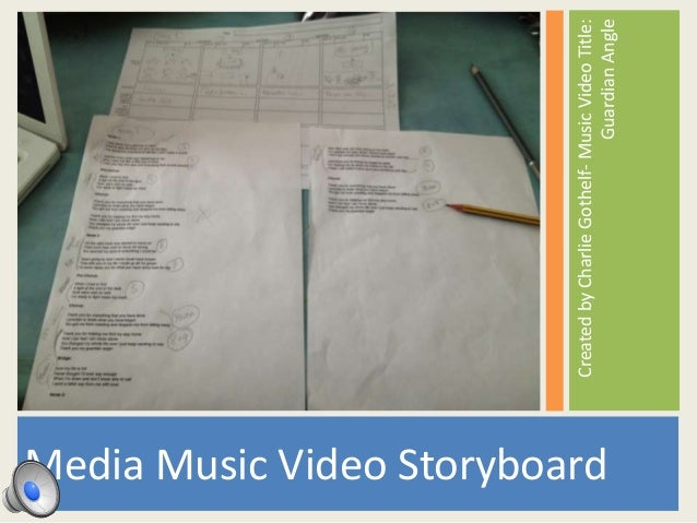Media Music Video Storyboard  Created by Charlie Gothelf- Music Video Title: Guardian Angle