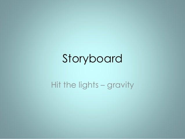 Storyboard  Hit the lights – gravity