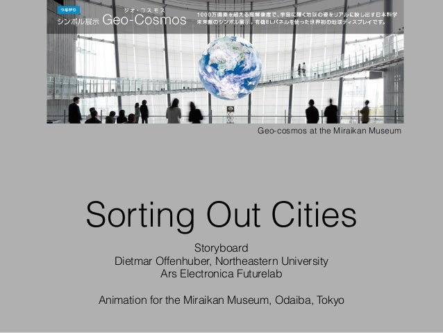 Sorting Out Cities Storyboard Dietmar Offenhuber, Northeastern University Ars Electronica Futurelab ! Animation for the Mi...