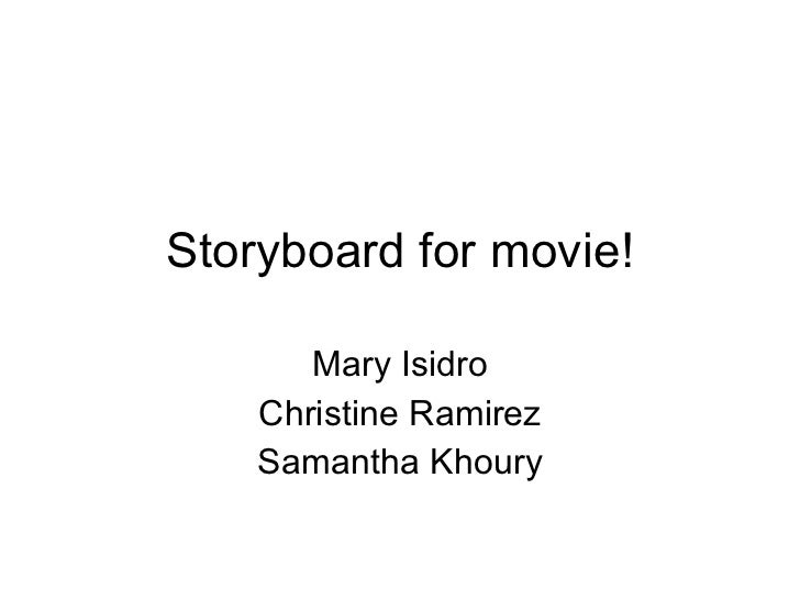 Storyboard for movie! Mary Isidro Christine Ramirez Samantha Khoury