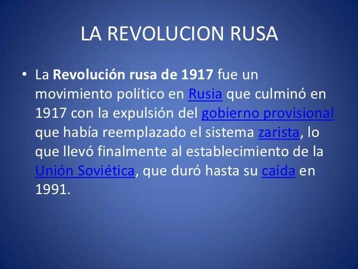 LA REVOLUCION RUSA<br />La Revolución rusa de 1917 fue un movimiento político en Rusia que culminó en 1917 con la expulsió...
