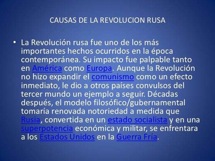 CAUSAS DE LA REVOLUCION RUSA<br />La Revolución rusa fue uno de los más importantes hechos ocurridos en la época contempor...