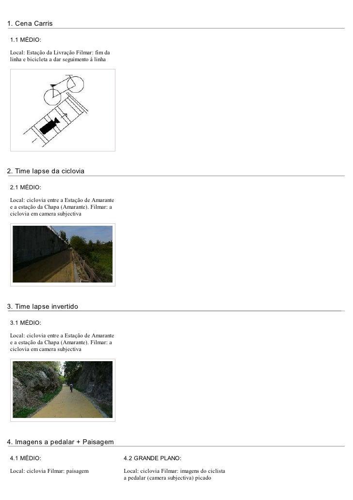 1. Cena Carris1.1 MÉDIO:Local: Estação da Livração Filmar: fim dalinha e bicicleta a dar seguimento à linha2. Time lapse d...