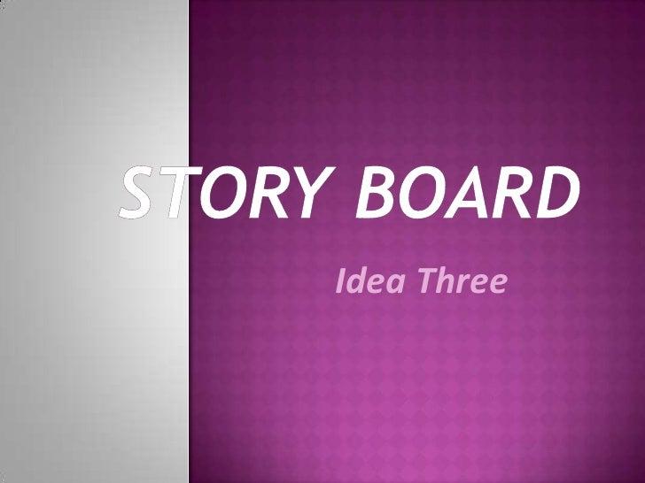 Story Board<br />Idea Three<br />