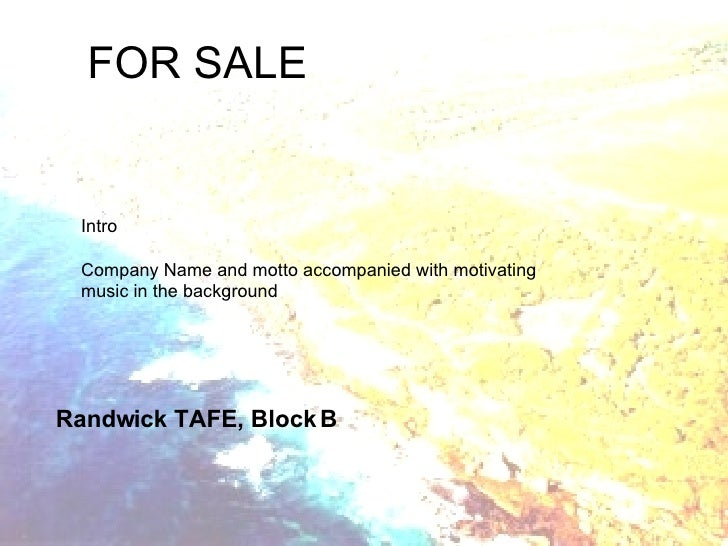 FOR SALE Randwick TAFE, Block B Intro Company Name and motto accompanied with motivating music in the background