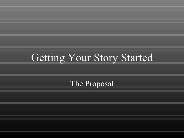 Getting Your Story Started The Proposal