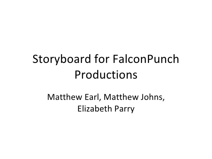 Storyboard for FalconPunch Productions Matthew Earl, Matthew Johns, Elizabeth Parry