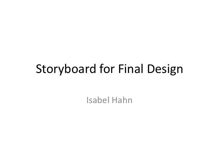 Storyboard for Final Design         Isabel Hahn