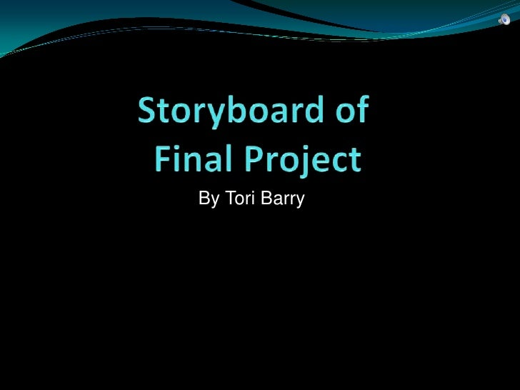 Storyboard of Final Project<br />By Tori Barry<br />