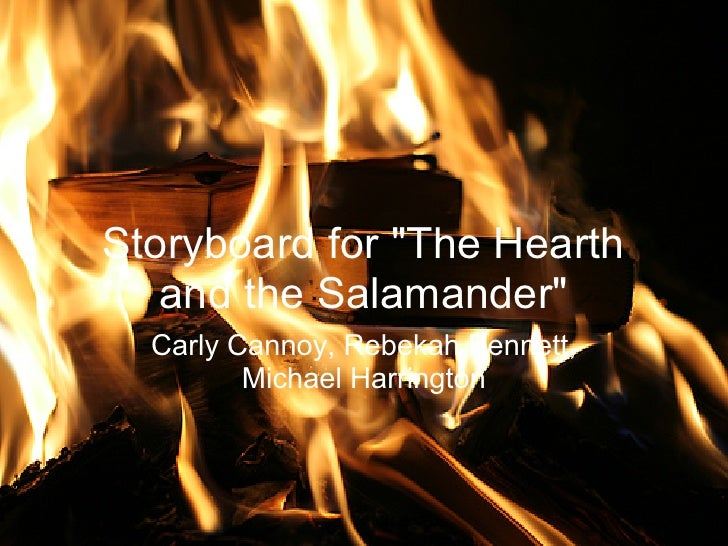 """Storyboard for """"The Hearth    and the Salamander""""   Carly Cannoy, Rebekah Bennett,          Michael Harrington"""