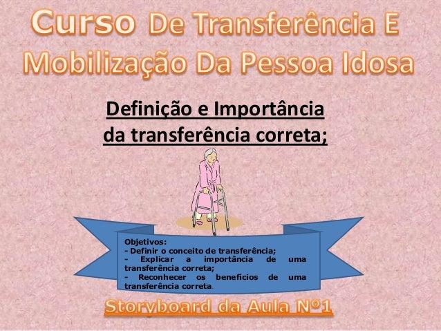 Definição e Importância da transferência correta; Objetivos: - Definir o conceito de transferência; - Explicar a importânc...