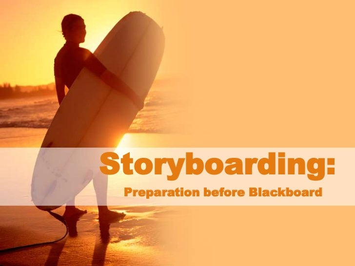 Storyboarding:<br />Preparation before Blackboard<br />