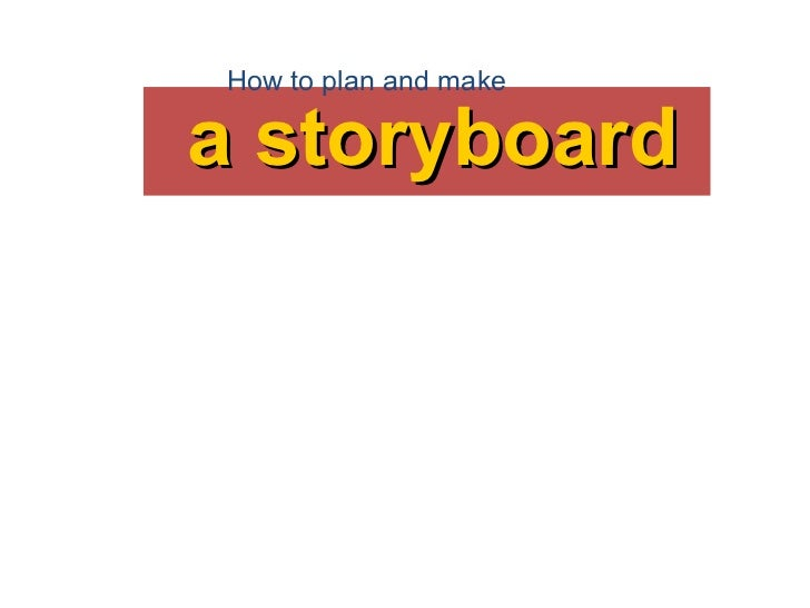 a storyboard How to plan and make