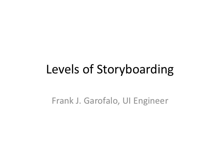 Levels of Storyboarding Frank J. Garofalo, UI Engineer