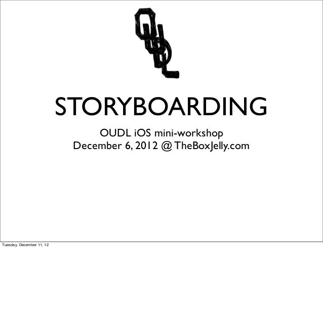 STORYBOARDING                                OUDL iOS mini-workshop                            December 6, 2012 @ TheBoxJe...