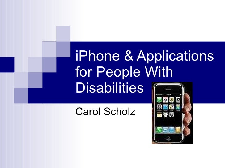 iPhone & Applications for People With Disabilities Carol Scholz