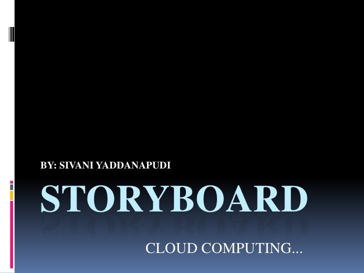 BY: SIVANI YADDANAPUDISTORYBOARD                 CLOUD COMPUTING...