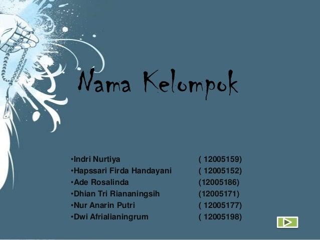 •Indri Nurtiya ( 12005159) •Hapssari Firda Handayani ( 12005152) •Ade Rosalinda (12005186) •Dhian Tri Riananingsih (120051...