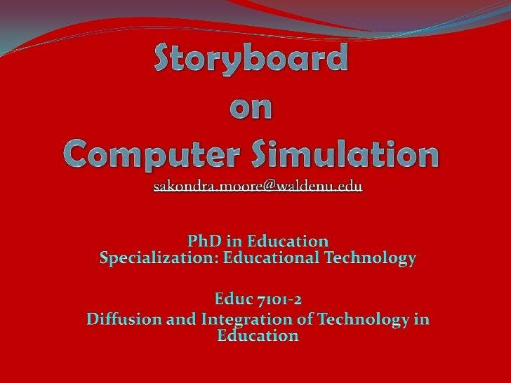Storyboard on Computer Simulation<br />sakondra.moore@waldenu.edu<br />PhD in EducationSpecialization: Educational Technol...