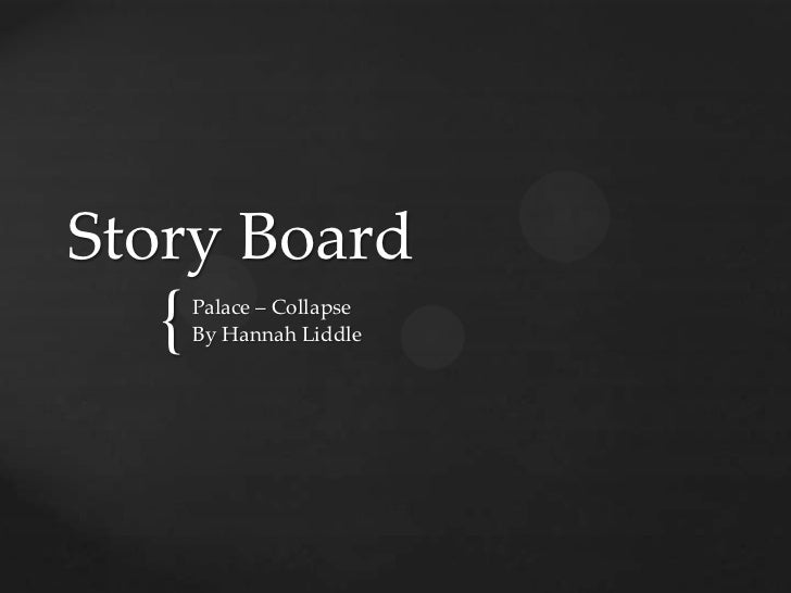 Story Board  {   Palace – Collapse      By Hannah Liddle