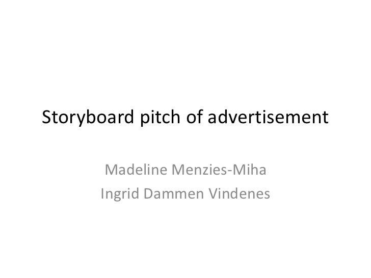 Storyboard pitch of advertisement       Madeline Menzies-Miha      Ingrid Dammen Vindenes