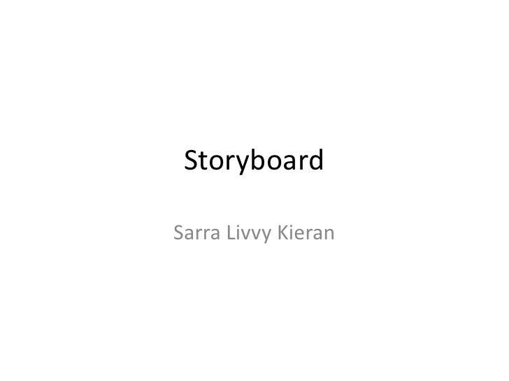 Storyboard<br />Sarra Livvy Kieran<br />