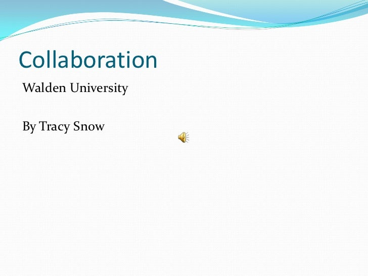 Collaboration<br />Walden University<br />By Tracy Snow<br />